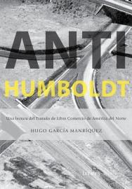Portada de Anti-Humboldt. Una Lectura del Tratado de Libre Comercio de América del Norte Hugo García Manríquezmatadero editorial 2016