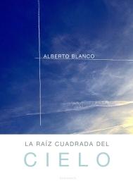 Portada de la raíz cuadrada del cielo de Alberto Blanco matadero editorial 2016